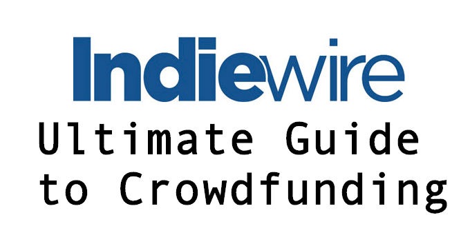 Indiewire's Ultimate Guide to Crowdfunding for Filmmakers