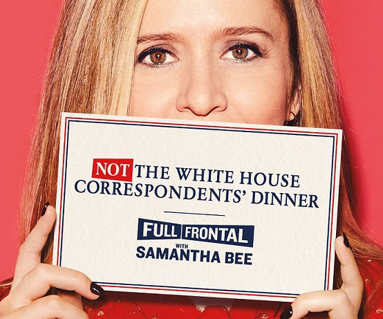 """""""Not the White House Correspondents' Dinner"""" presented by """"Full Frontal with Samantha Bee"""""""