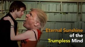 """Eternal Sunshine of the Trumpless Mind"""