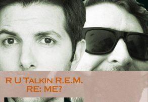 R U Talkin REM RE ME? Adam Scott Scott Aukerman