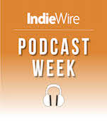 "IndieWire Podcast Week 2019"" width="